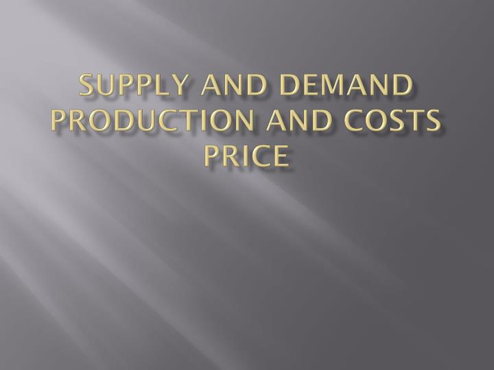 supply and demand production and costs price n.