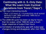 continuing with u s only data what we learn from cyclical deviations from trend gaps