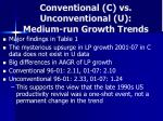 conventional c vs unconventional u medium run growth trends