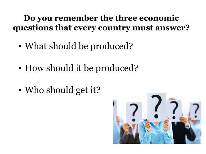Do You Remember The Three Economic Questions That Every Country Must Answer