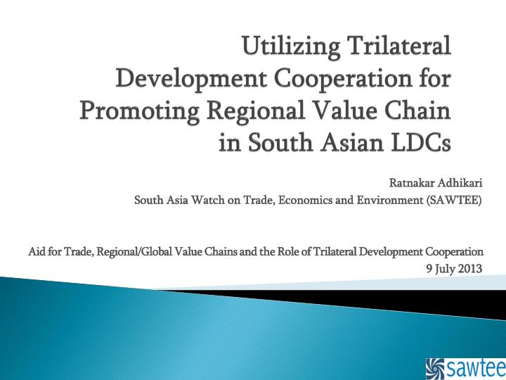 utilizing trilateral development cooperation for promoting regional value chain in south asian ldcs n.