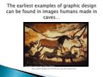 the earliest examples of graphic design can be found in images humans made in caves