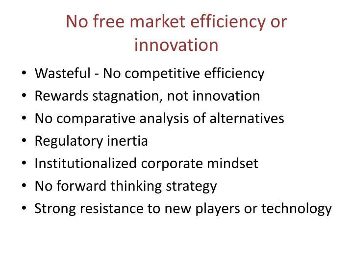 No free market efficiency or innovation