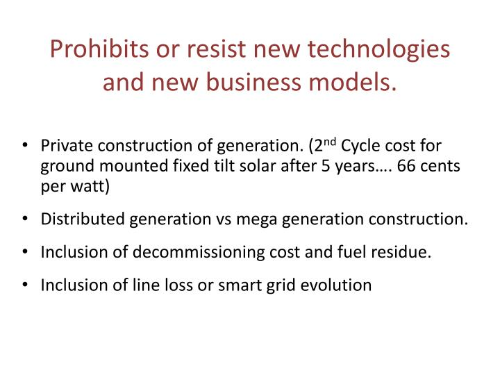 Prohibits or resist new technologies and new business models.