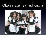 otaku make new fashion