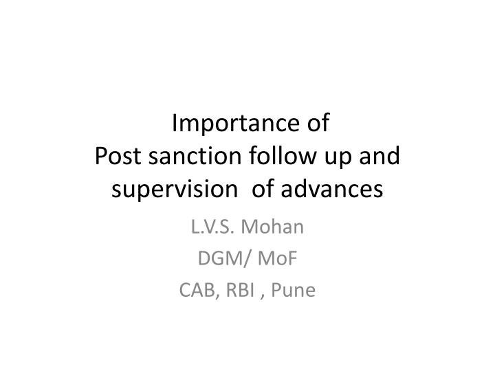 importance of post sanction follow up and supervision of advances n.
