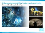 underground rock drilling loaders and mine trucks