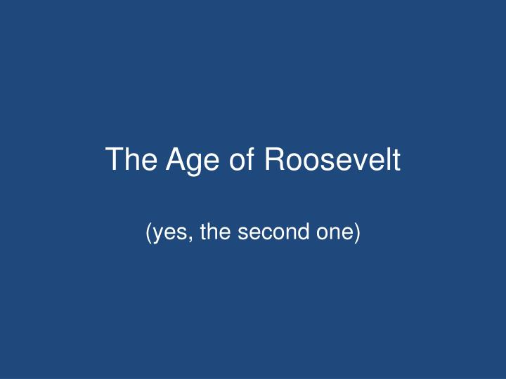 the age of roosevelt n.