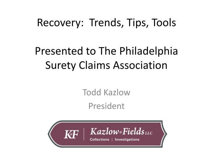 recovery trends tips tools presented to the philadelphia surety claims association n.