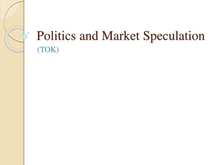politics and market speculation n.