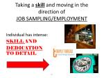 taking a skill and moving in the direction of job sampling employment