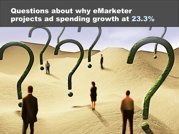 Questions about why emarketer projects ad spending growth at 23 3