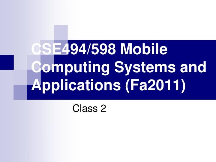 cse494 598 mobile computing systems and applications fa2011 n.