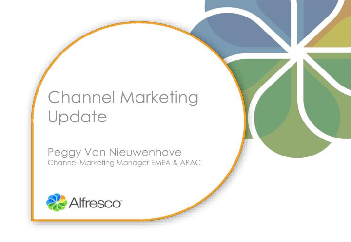 channel marketing update peggy van nieuwenhove channel marketing manager emea apac n.