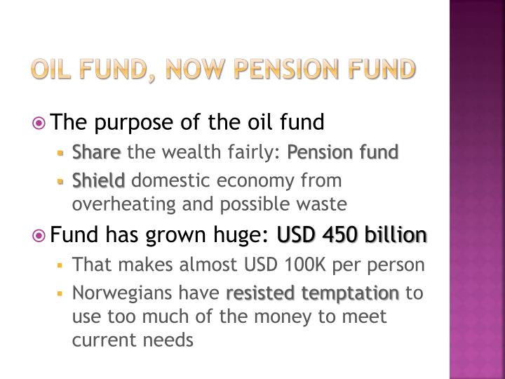 Oil fund, now Pension fund