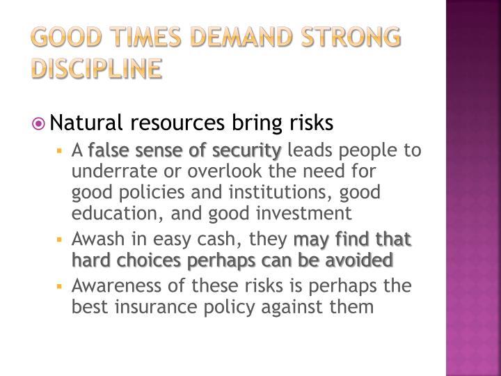Good times demand strong discipline