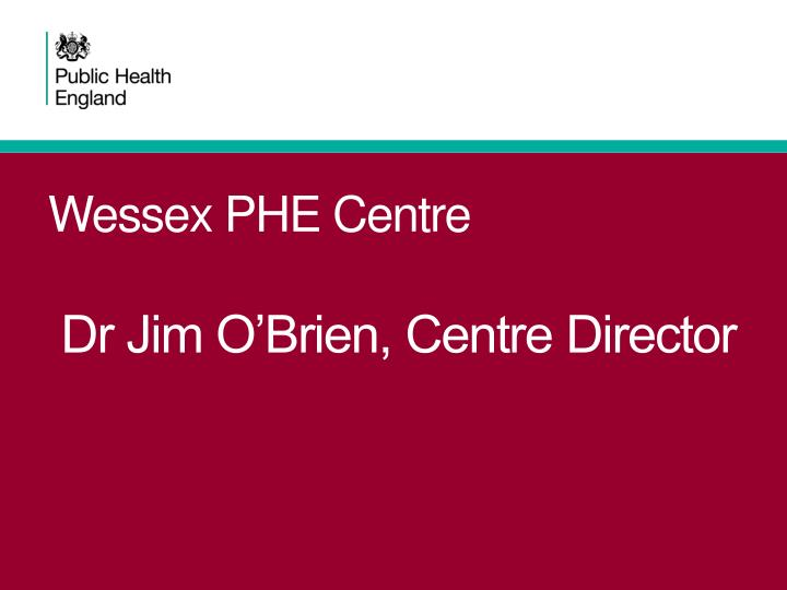 wessex phe centre dr jim o brien centre director n.