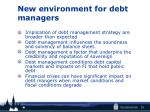 new environment for debt managers