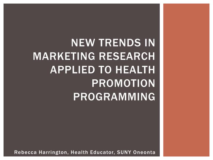 new trends in marketing research applied to health promotion programming n.