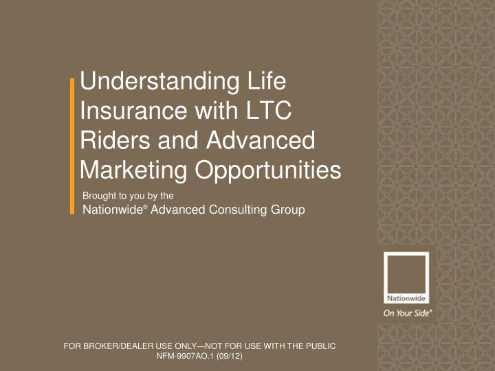 understanding life insurance with ltc riders and advanced marketing opportunities n.