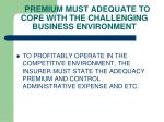 premium must adequate to cope with the challenging business environment