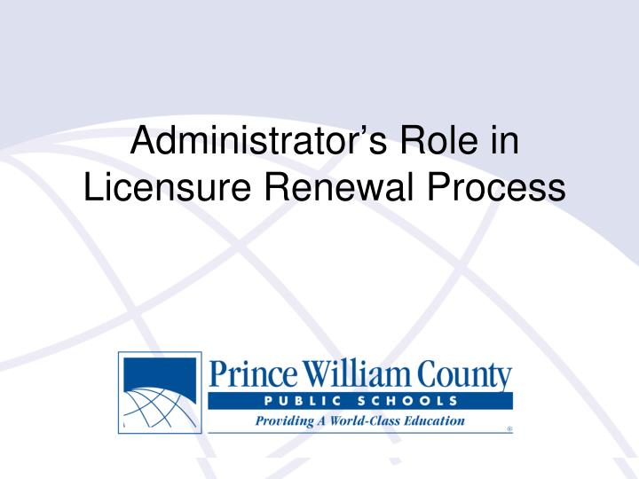 administrator s role in licensure renewal process n.