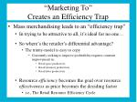 marketing to creates an efficiency trap