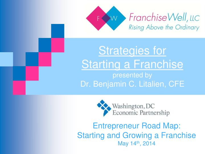 strategies for starting a franchise presented by dr benjamin c litalien cfe n.
