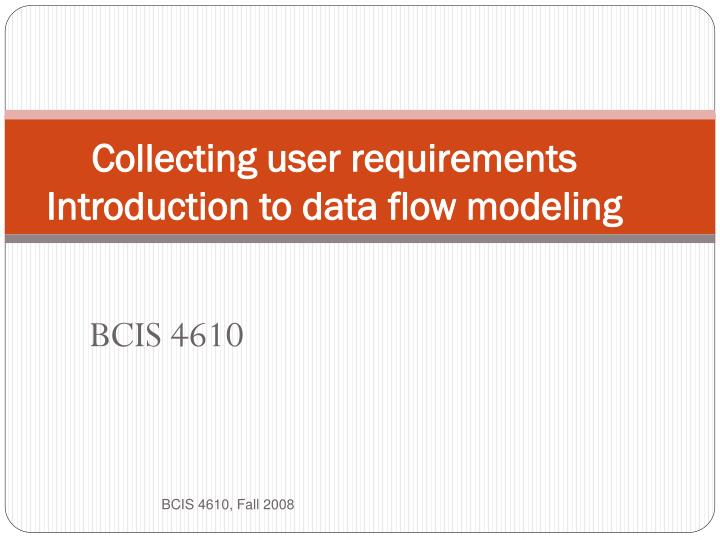 collecting user requirements introduction to data flow modeling n.