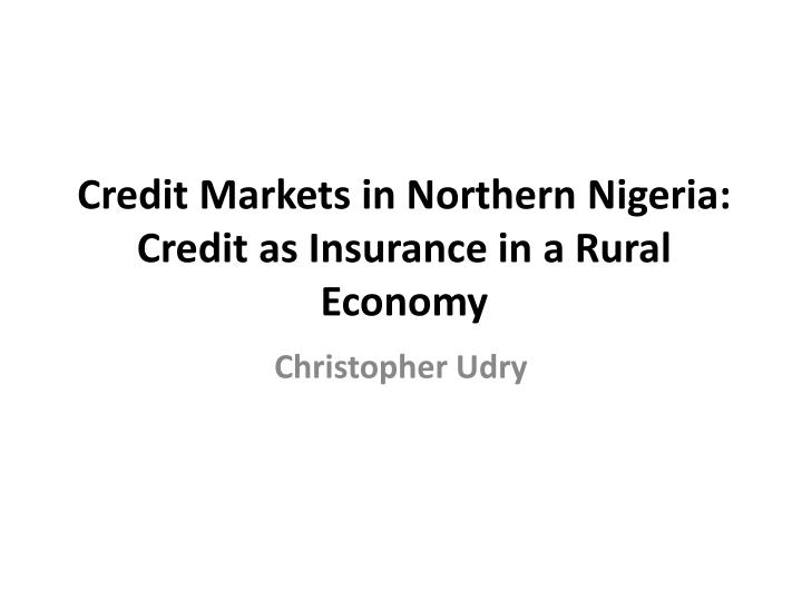 credit markets in northern nigeria credit as insurance in a rural economy n.