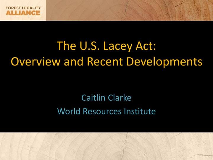 the u s lacey act overview and recent developments n.