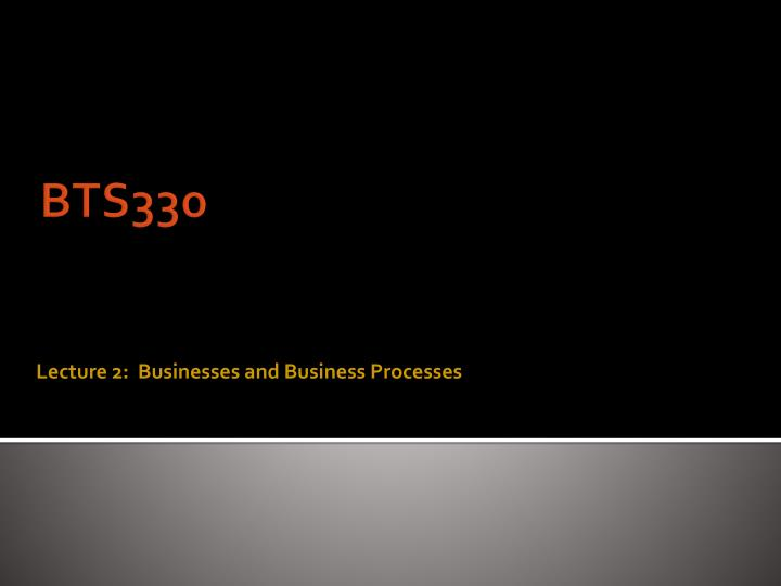 lecture 2 businesses and business processes n.