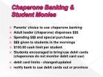 chaperone banking student monies