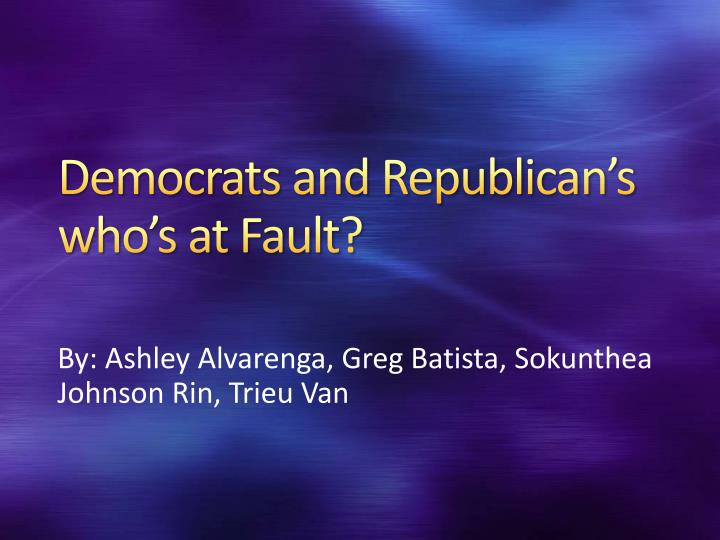 democrats and republican s who s at fault n.