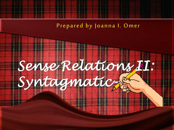 prepared by joanna i omer sense relations ii syntagmatic n.