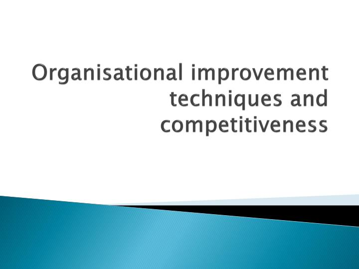 organisational improvement techniques and competitiveness n.