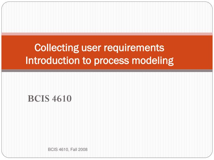 collecting user requirements introduction to process modeling n.