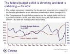 the federal budget deficit is shrinking and debt is stabilizing for now