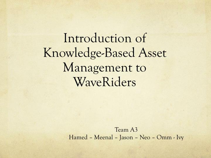 introduction of knowledge based asset management to waveriders n.