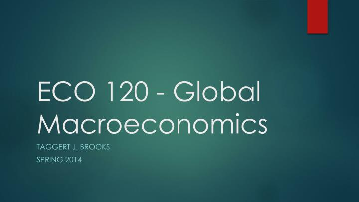 eco 120 global macroeconomics n.