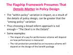 the flagship framework presumes that details matter in policy design