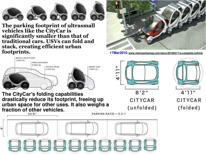 The parking footprint of ultrasmall vehicles like the CityCar is significantly smaller than that of traditional cars. USVs can fold and stack, creating efficient urban footprints.