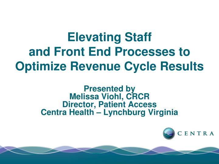 elevating staff and front end processes to optimize revenue cycle results n.