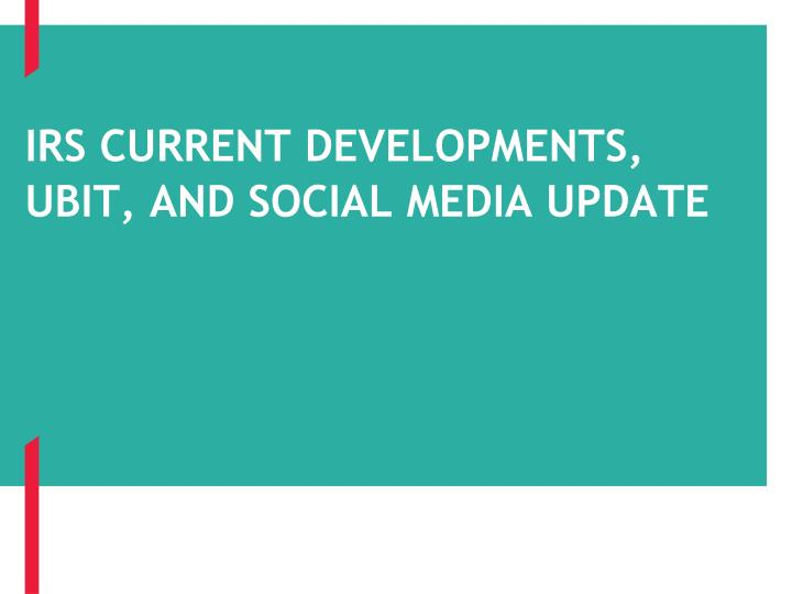 irs current developments ubit and social media update n.