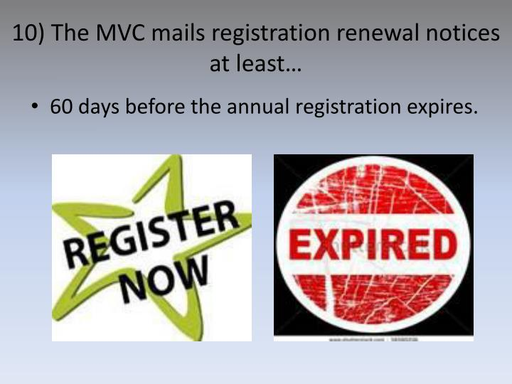 10) The MVC mails registration renewal notices at least…