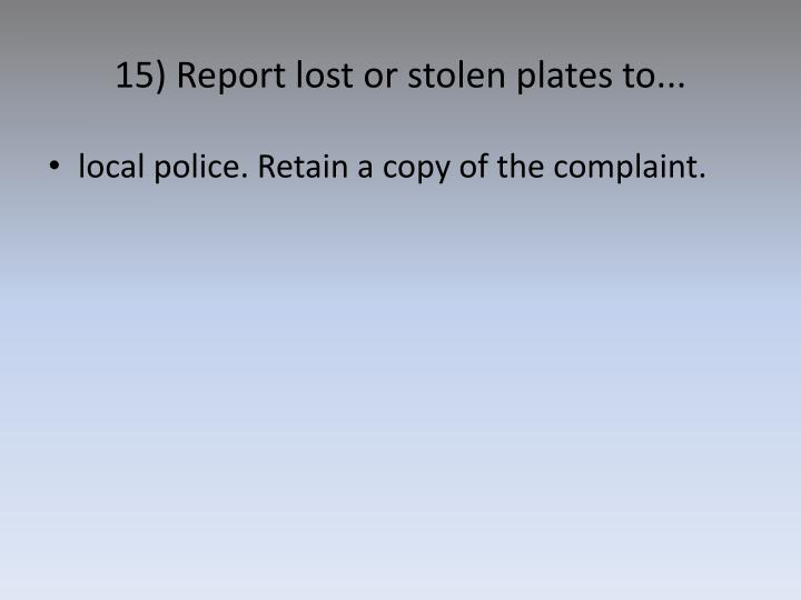 15) Report lost or stolen plates to...