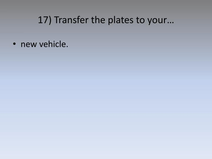 17) Transfer the plates to your…