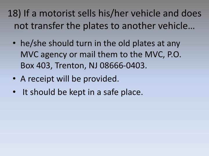 18) If a motorist sells his/her vehicle and does not transfer the plates to another vehicle…