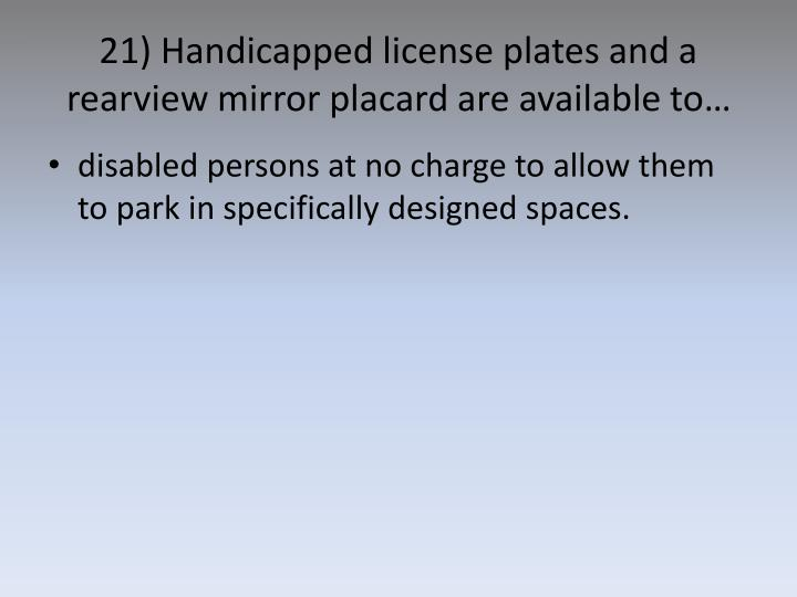 21) Handicapped license plates and a rearview mirror placard are available to…