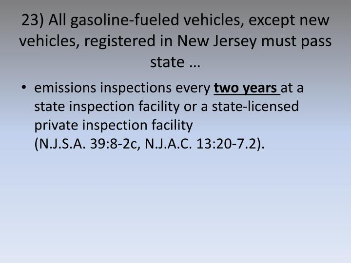 23) All gasoline-fueled vehicles, except new vehicles, registered in New Jersey must pass state …